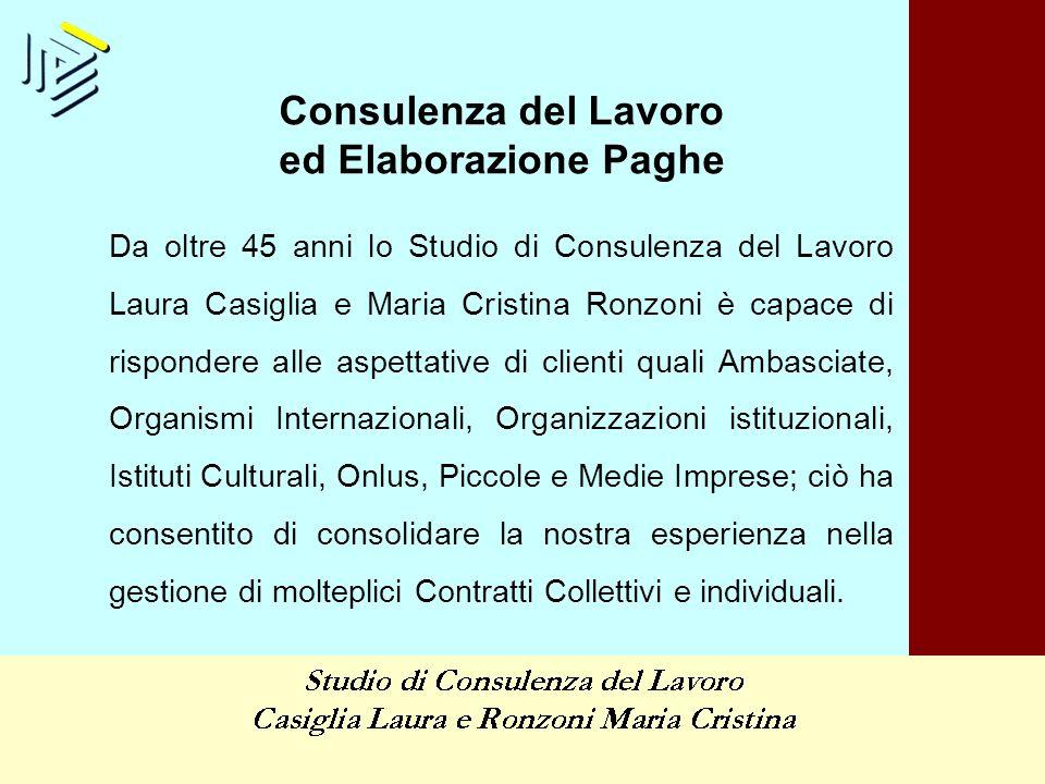 Consulenza del Lavoro ed Elaborazione Paghe Da oltre 45 anni lo Studio di Consulenza del Lavoro Laura Casiglia e Maria Cristina Ronzoni è capace di ri