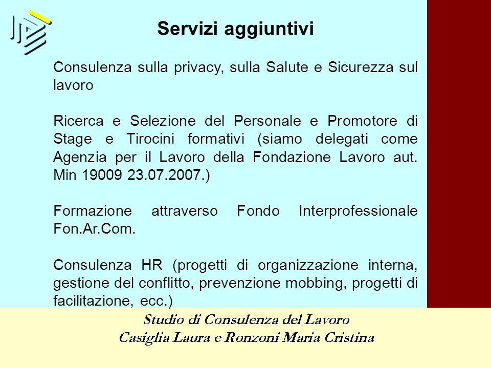 Servizi aggiuntivi Consulenza sulla privacy, sulla Salute e Sicurezza sul lavoro Ricerca e Selezione del Personale e Promotore di Stage e Tirocini for