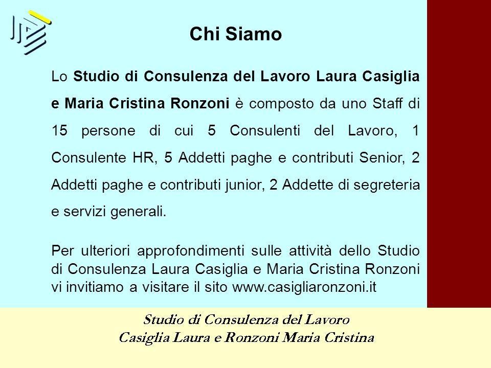 Chi Siamo Lo Studio di Consulenza del Lavoro Laura Casiglia e Maria Cristina Ronzoni è composto da uno Staff di 15 persone di cui 5 Consulenti del Lav