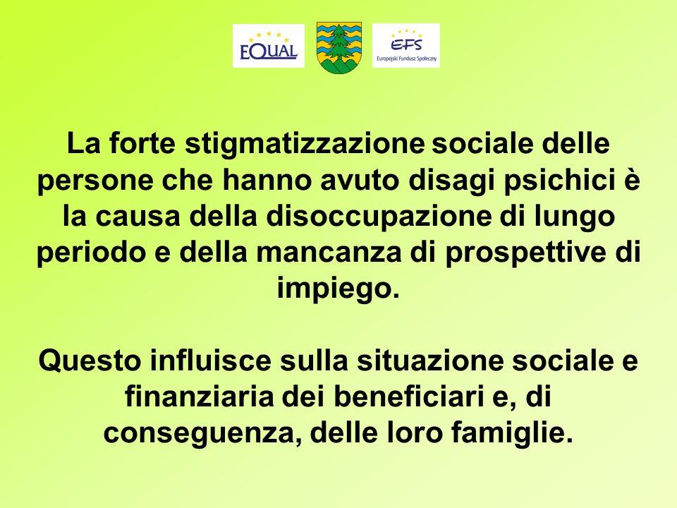 La forte stigmatizzazione sociale delle persone che hanno avuto disagi psichici è la causa della disoccupazione di lungo periodo e della mancanza di prospettive di impiego.