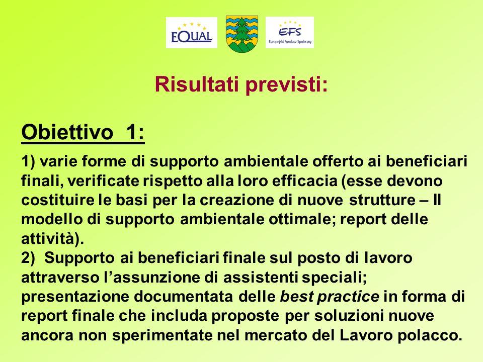 Obiettivo 1: 1) varie forme di supporto ambientale offerto ai beneficiari finali, verificate rispetto alla loro efficacia (esse devono costituire le basi per la creazione di nuove strutture – Il modello di supporto ambientale ottimale; report delle attività).