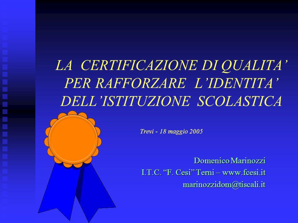 LA CERTIFICAZIONE DI QUALITA PER RAFFORZARE LIDENTITA DELLISTITUZIONE SCOLASTICA Trevi - 18 maggio 2005 Domenico Marinozzi I.T.C.
