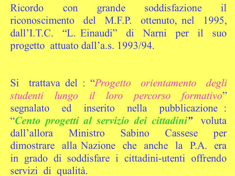 Ricordo con grande soddisfazione il riconoscimento del M.F.P. ottenuto, nel 1995, dallI.T.C. L. Einaudi di Narni per il suo progetto attuato dalla.s.