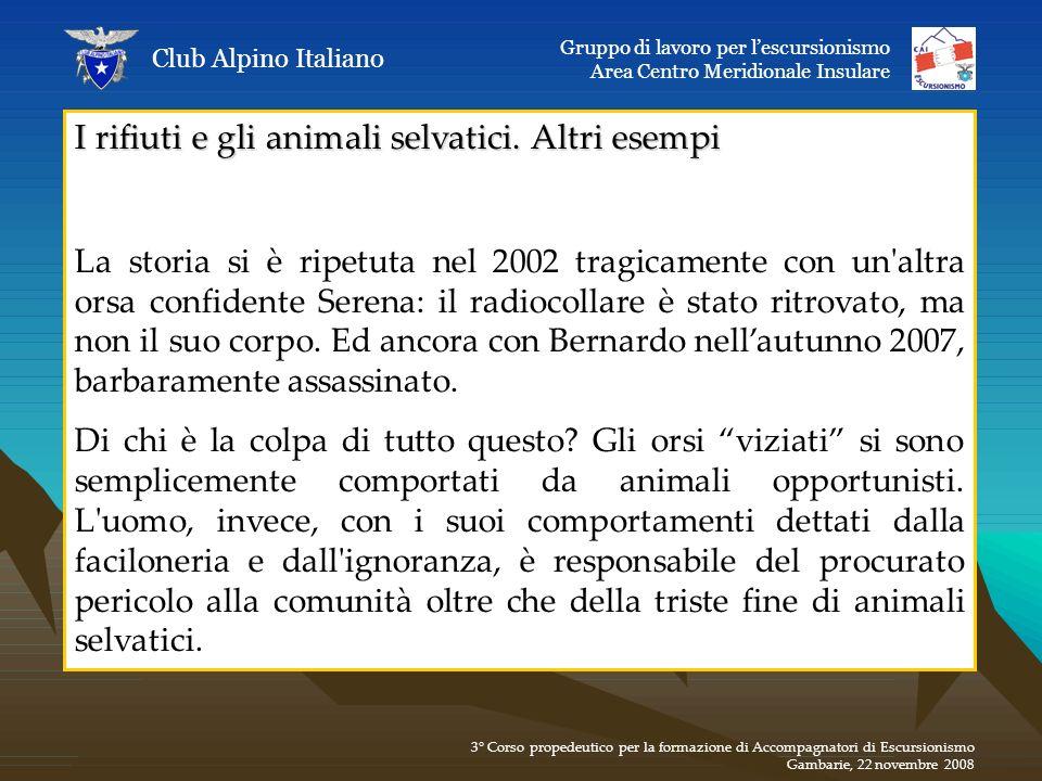 I rifiuti e gli animali selvatici. Altri esempi La storia si è ripetuta nel 2002 tragicamente con un'altra orsa confidente Serena: il radiocollare è s
