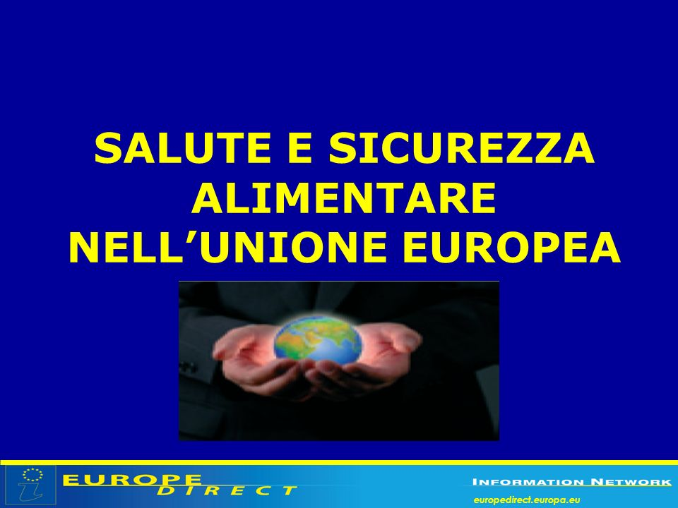 europedirect.europa.eu SALUTE E SICUREZZA ALIMENTARE NELLUNIONE EUROPEA