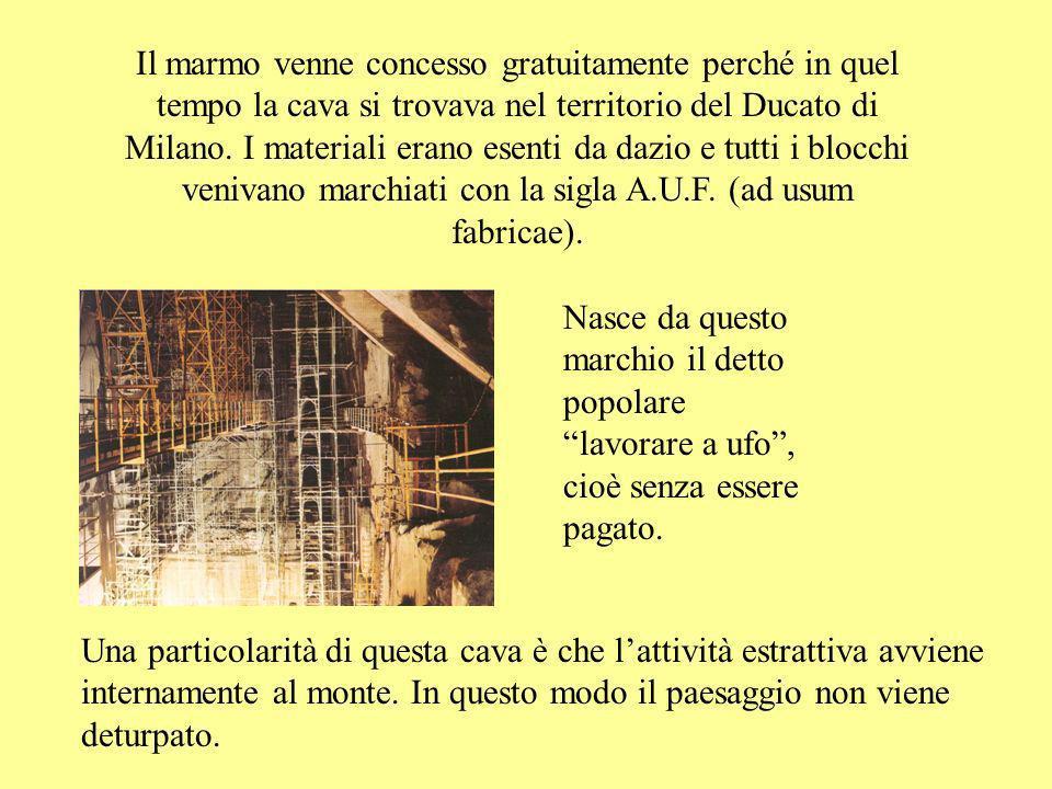 Il marmo venne concesso gratuitamente perché in quel tempo la cava si trovava nel territorio del Ducato di Milano.