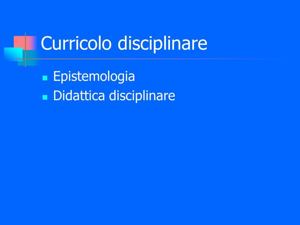 Curricolo disciplinare Epistemologia Didattica disciplinare