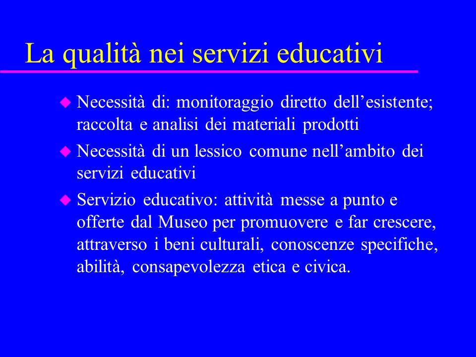 La qualità nei servizi educativi u Necessità di: monitoraggio diretto dellesistente; raccolta e analisi dei materiali prodotti u Necessità di un lessi