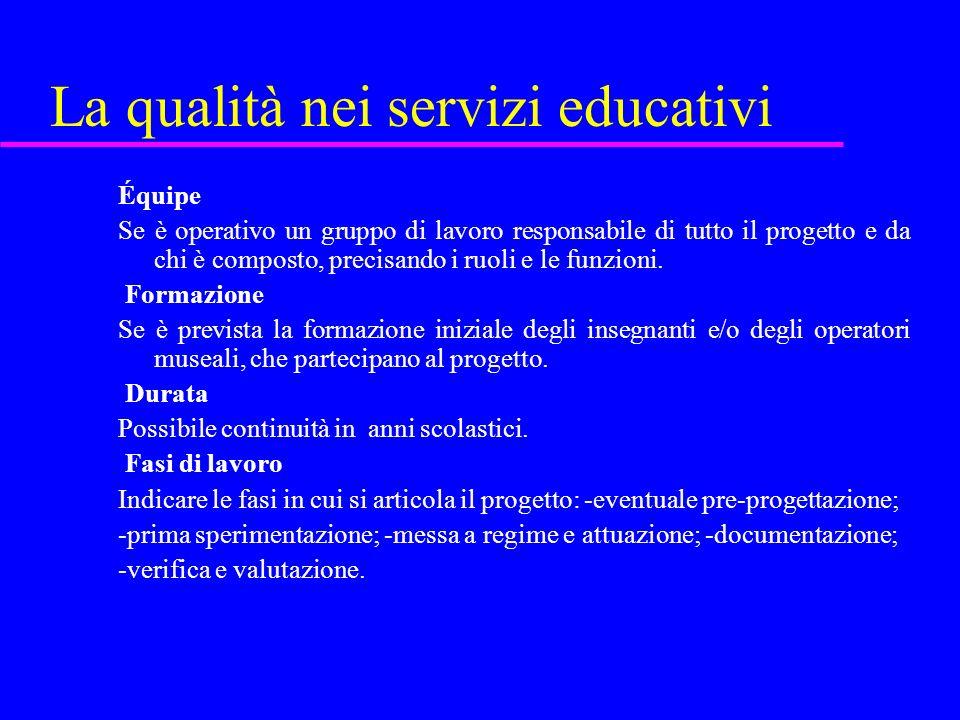 La qualità nei servizi educativi Équipe Se è operativo un gruppo di lavoro responsabile di tutto il progetto e da chi è composto, precisando i ruoli e