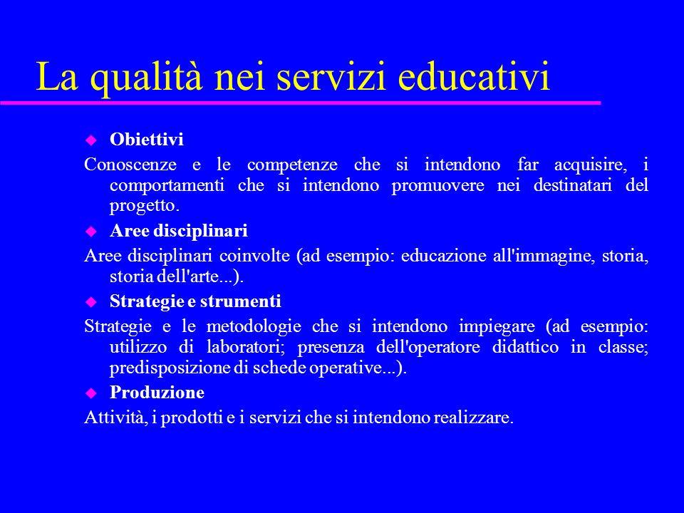 La qualità nei servizi educativi u Obiettivi Conoscenze e le competenze che si intendono far acquisire, i comportamenti che si intendono promuovere ne