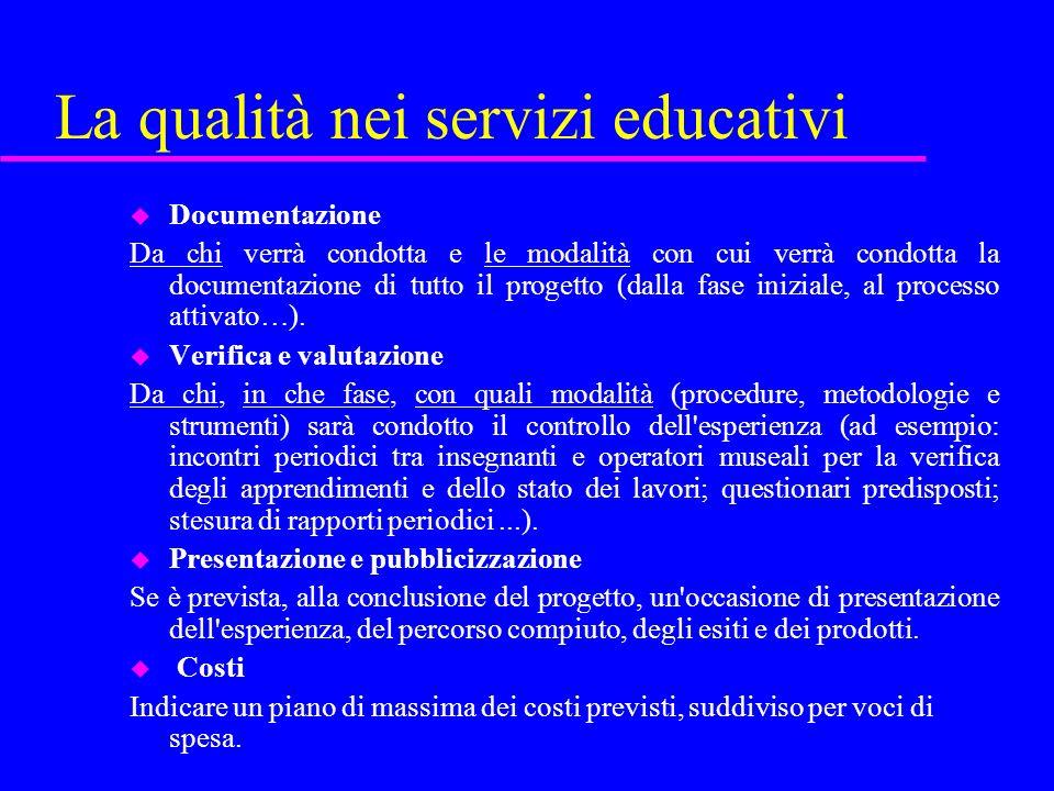 La qualità nei servizi educativi u Documentazione Da chi verrà condotta e le modalità con cui verrà condotta la documentazione di tutto il progetto (d