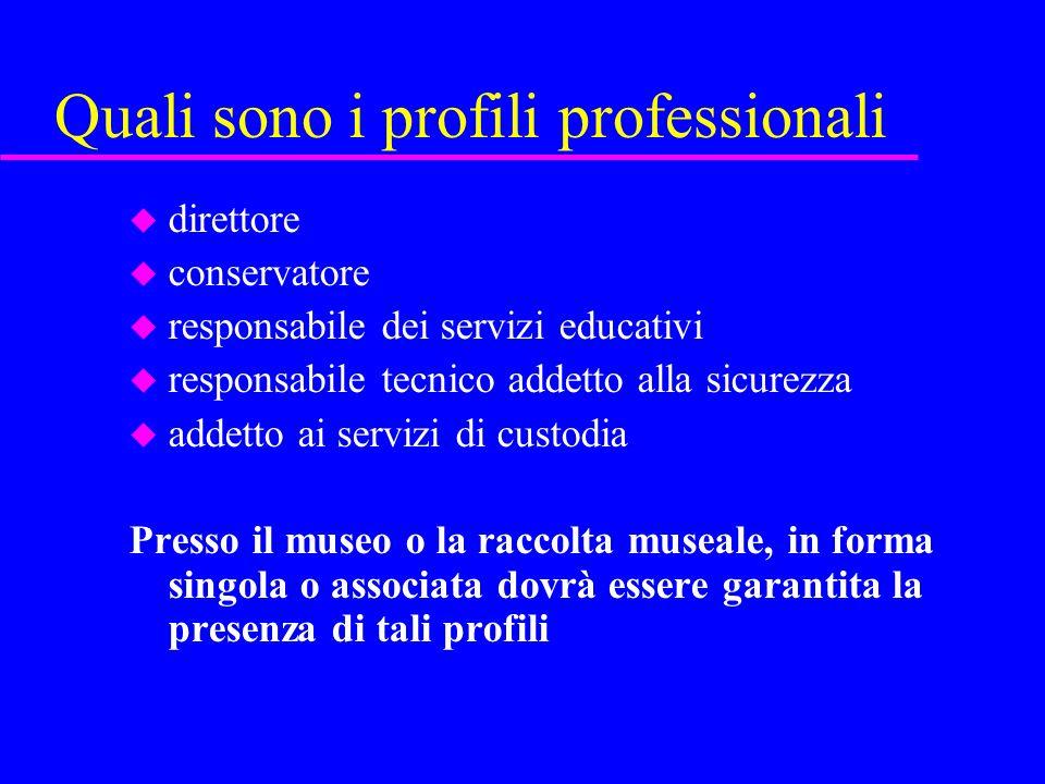 Quali sono i profili professionali u direttore u conservatore u responsabile dei servizi educativi u responsabile tecnico addetto alla sicurezza u add