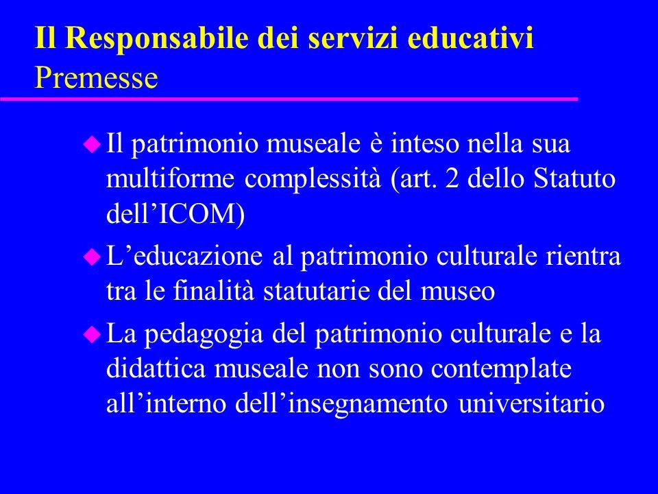 Il Responsabile dei servizi educativi Premesse u Il patrimonio museale è inteso nella sua multiforme complessità (art. 2 dello Statuto dellICOM) u Led