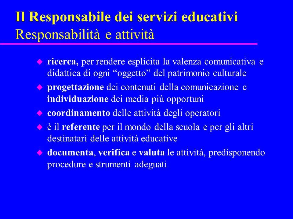 Il Responsabile dei servizi educativi Responsabilità e attività u ricerca, per rendere esplicita la valenza comunicativa e didattica di ogni oggetto d