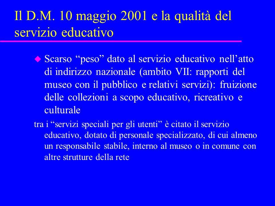 Il D.M. 10 maggio 2001 e la qualità del servizio educativo u Scarso peso dato al servizio educativo nellatto di indirizzo nazionale (ambito VII: rappo