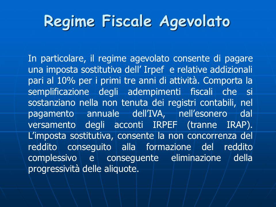 Regime Fiscale Agevolato In particolare, il regime agevolato consente di pagare una imposta sostitutiva dell Irpef e relative addizionali pari al 10% per i primi tre anni di attività.