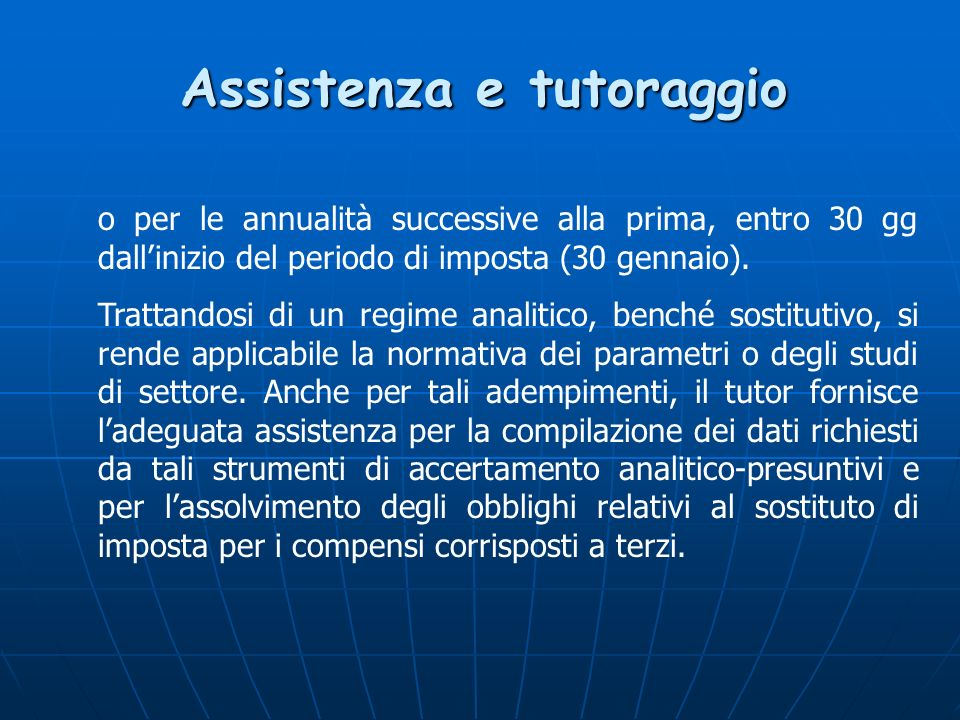Assistenza e tutoraggio o per le annualità successive alla prima, entro 30 gg dallinizio del periodo di imposta (30 gennaio).
