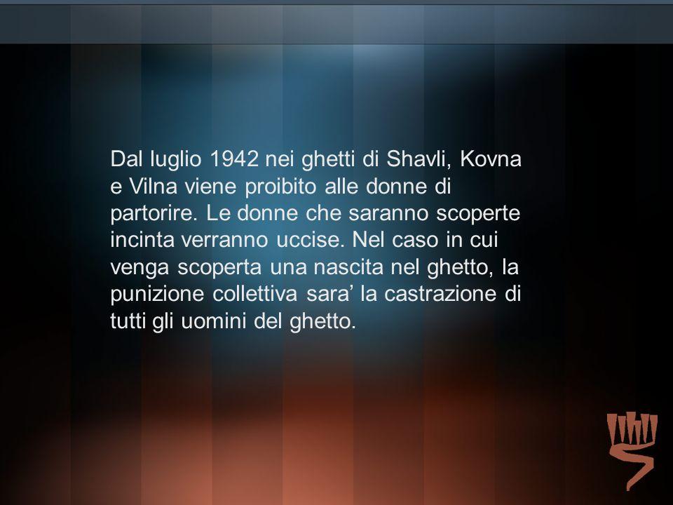 Dal luglio 1942 nei ghetti di Shavli, Kovna e Vilna viene proibito alle donne di partorire.