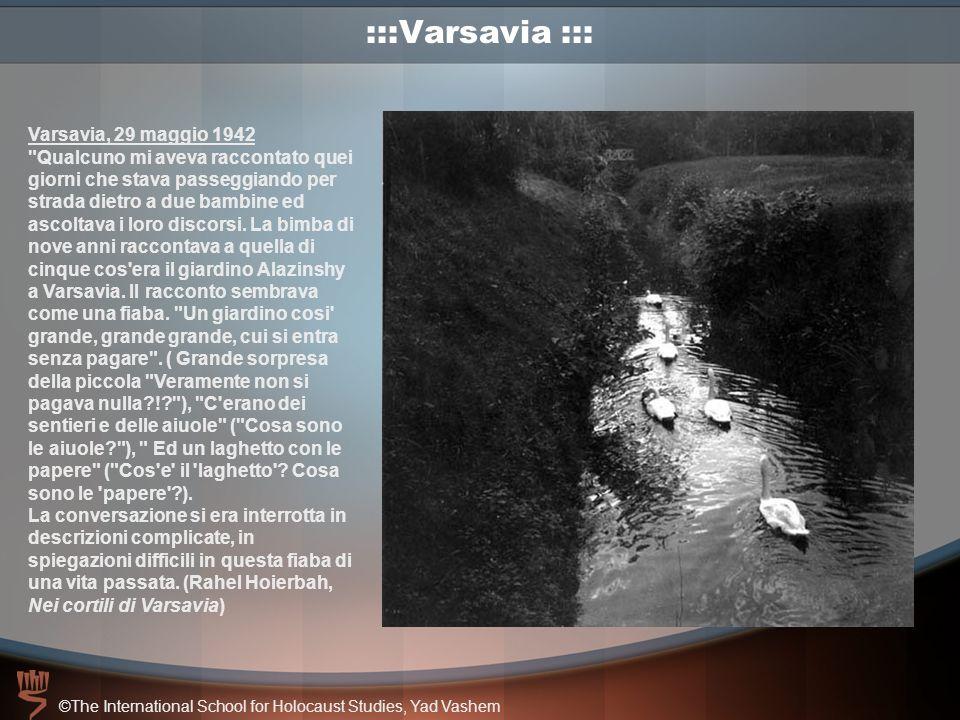 ©The International School for Holocaust Studies, Yad Vashem :::Varsavia ::: Varsavia, 29 maggio 1942 Qualcuno mi aveva raccontato quei giorni che stava passeggiando per strada dietro a due bambine ed ascoltava i loro discorsi.