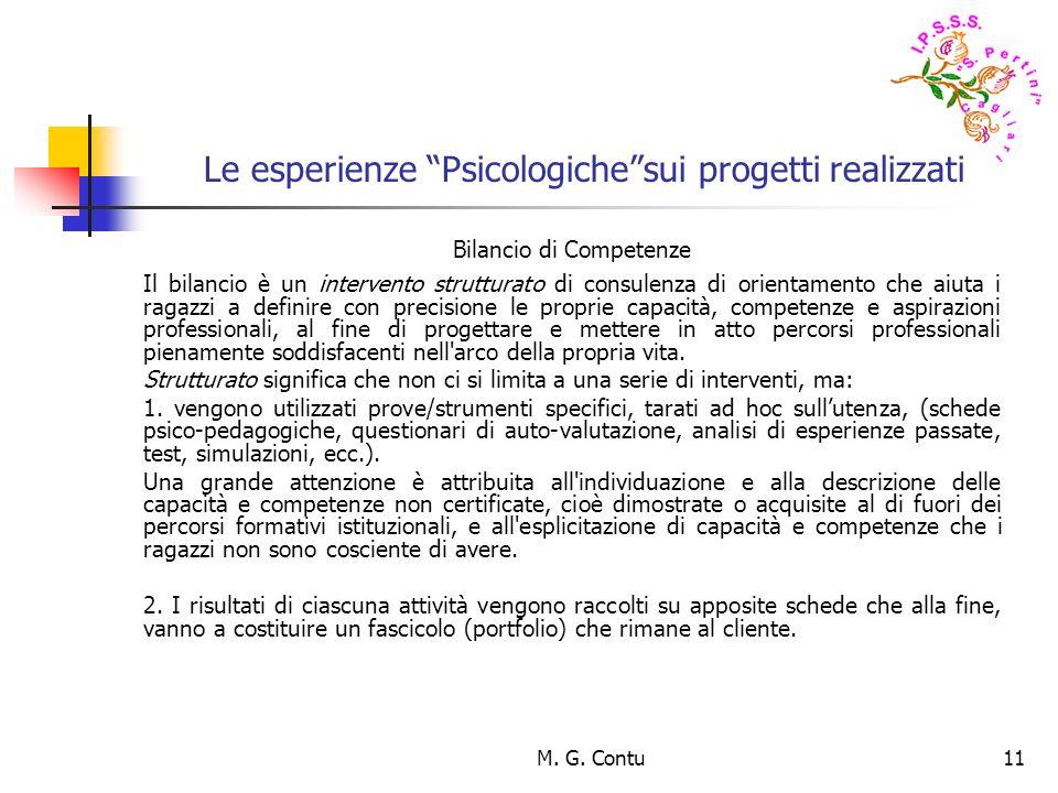 M. G. Contu11 Le esperienze Psicologichesui progetti realizzati Bilancio di Competenze Il bilancio è un intervento strutturato di consulenza di orient