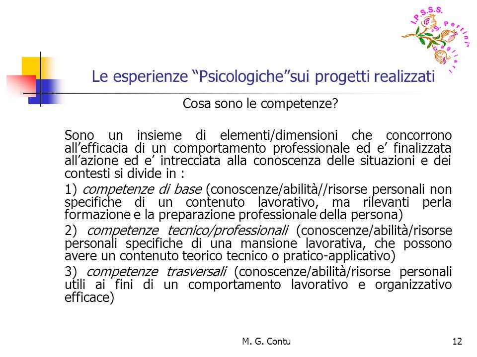 M. G. Contu12 Le esperienze Psicologichesui progetti realizzati Cosa sono le competenze? Sono un insieme di elementi/dimensioni che concorrono alleffi