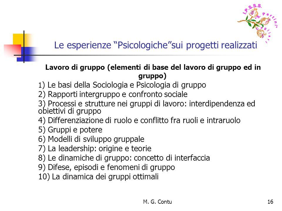 M. G. Contu16 Le esperienze Psicologichesui progetti realizzati Lavoro di gruppo (elementi di base del lavoro di gruppo ed in gruppo) 1 ) Le basi dell
