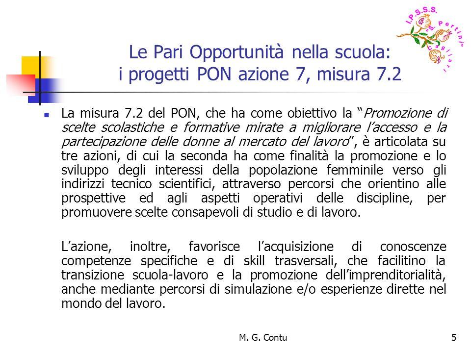 M. G. Contu5 Le Pari Opportunità nella scuola: i progetti PON azione 7, misura 7.2 La misura 7.2 del PON, che ha come obiettivo la Promozione di scelt