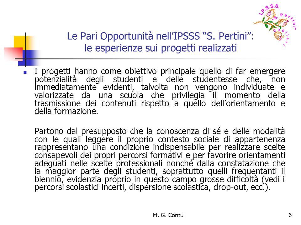 M. G. Contu6 Le Pari Opportunità nellIPSSS S. Pertini: le esperienze sui progetti realizzati I progetti hanno come obiettivo principale quello di far