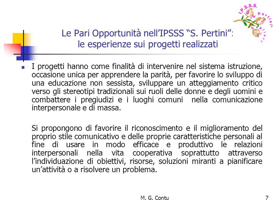 M. G. Contu7 Le Pari Opportunità nellIPSSS S. Pertini: le esperienze sui progetti realizzati I progetti hanno come finalità di intervenire nel sistema
