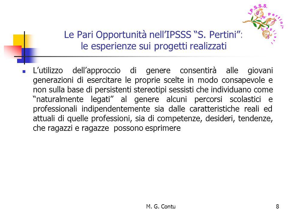M. G. Contu8 Le Pari Opportunità nellIPSSS S. Pertini: le esperienze sui progetti realizzati Lutilizzo dellapproccio di genere consentirà alle giovani