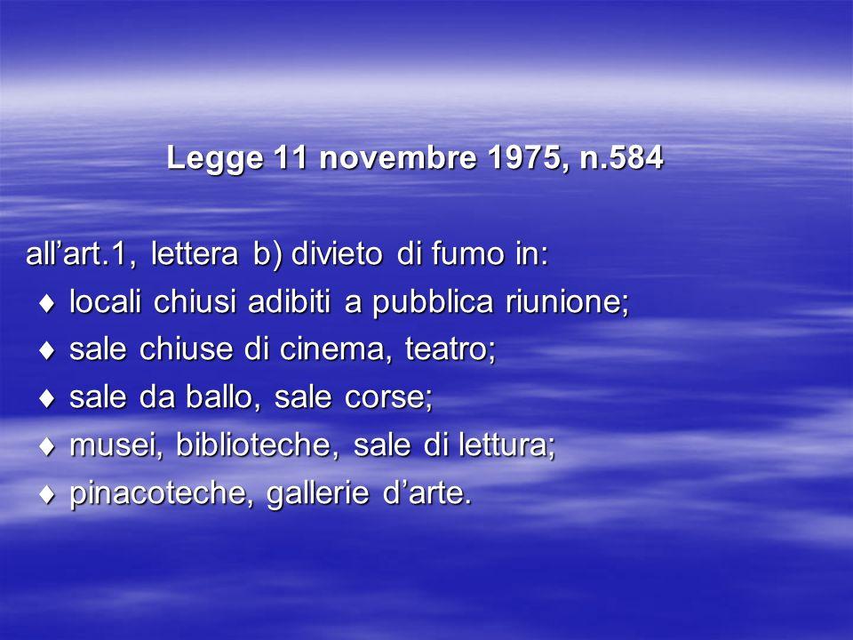 Legge 11 novembre 1975, n.584 allart.1, lettera b) divieto di fumo in: locali chiusi adibiti a pubblica riunione; locali chiusi adibiti a pubblica riu
