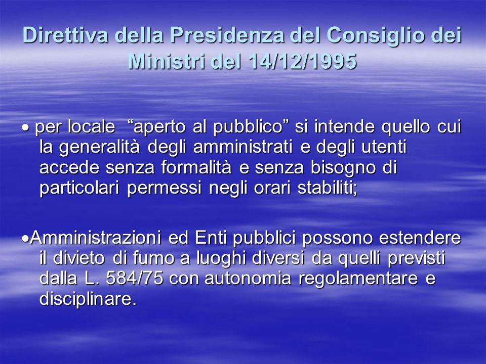 Direttiva della Presidenza del Consiglio dei Ministri del 14/12/1995 per locale aperto al pubblico si intende quello cui la generalità degli amministr