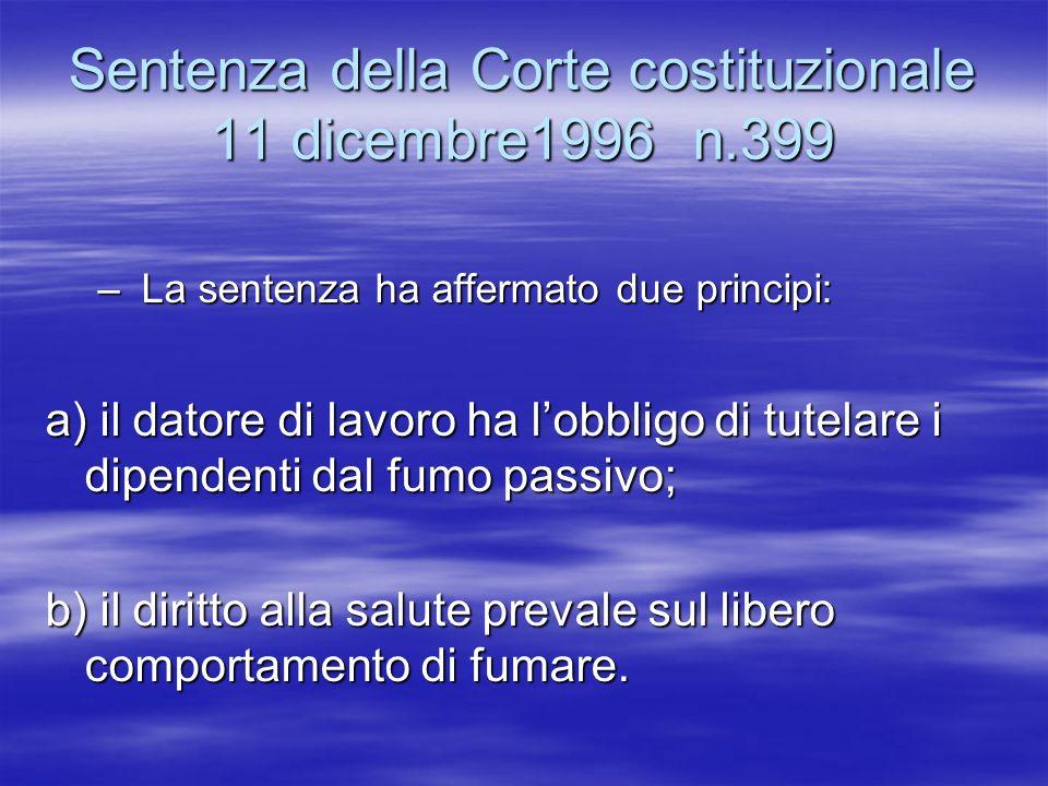 Sentenza della Corte costituzionale 11 dicembre1996 n.399 – La sentenza ha affermato due principi: a) il datore di lavoro ha lobbligo di tutelare i di