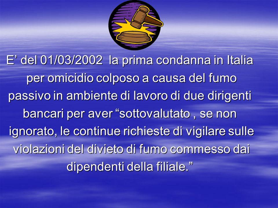 E del 01/03/2002 la prima condanna in Italia per omicidio colposo a causa del fumo per omicidio colposo a causa del fumo passivo in ambiente di lavoro