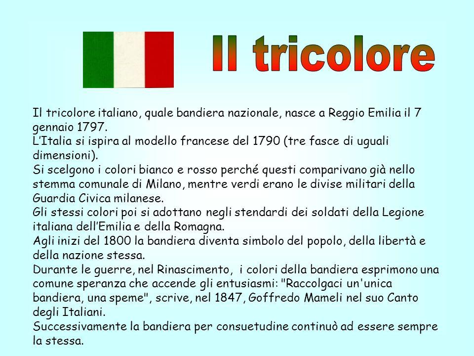 Il tricolore italiano, quale bandiera nazionale, nasce a Reggio Emilia il 7 gennaio 1797. LItalia si ispira al modello francese del 1790 (tre fasce di