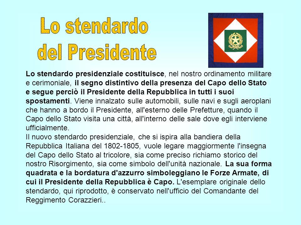 Lo stendardo presidenziale costituisce, nel nostro ordinamento militare e cerimoniale, il segno distintivo della presenza del Capo dello Stato e segue