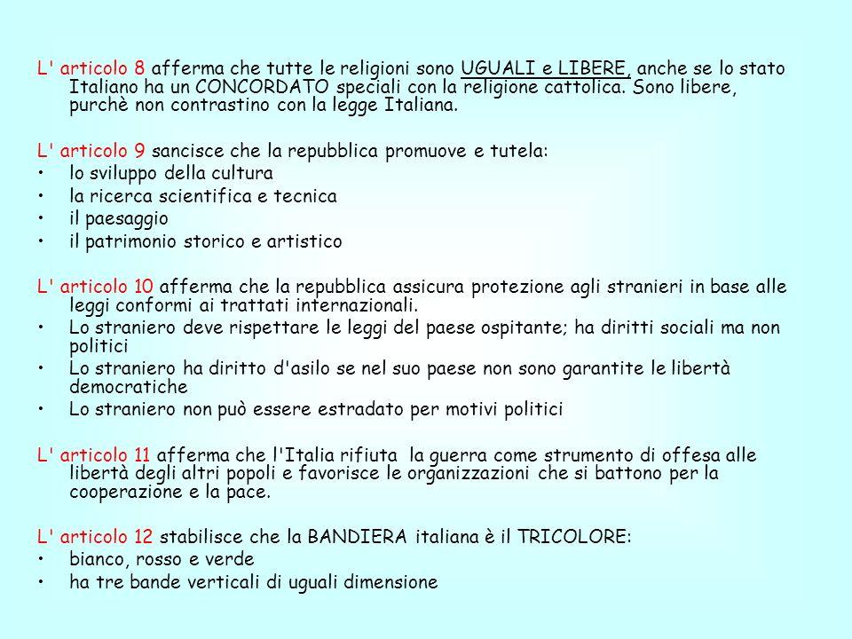 L' articolo 8 afferma che tutte le religioni sono UGUALI e LIBERE, anche se lo stato Italiano ha un CONCORDATO speciali con la religione cattolica. So