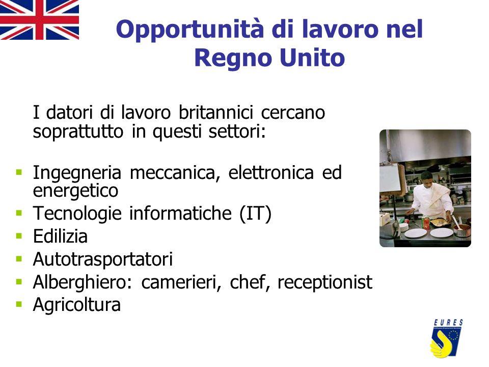 Opportunità di lavoro nel Regno Unito I datori di lavoro britannici cercano soprattutto in questi settori: Ingegneria meccanica, elettronica ed energe