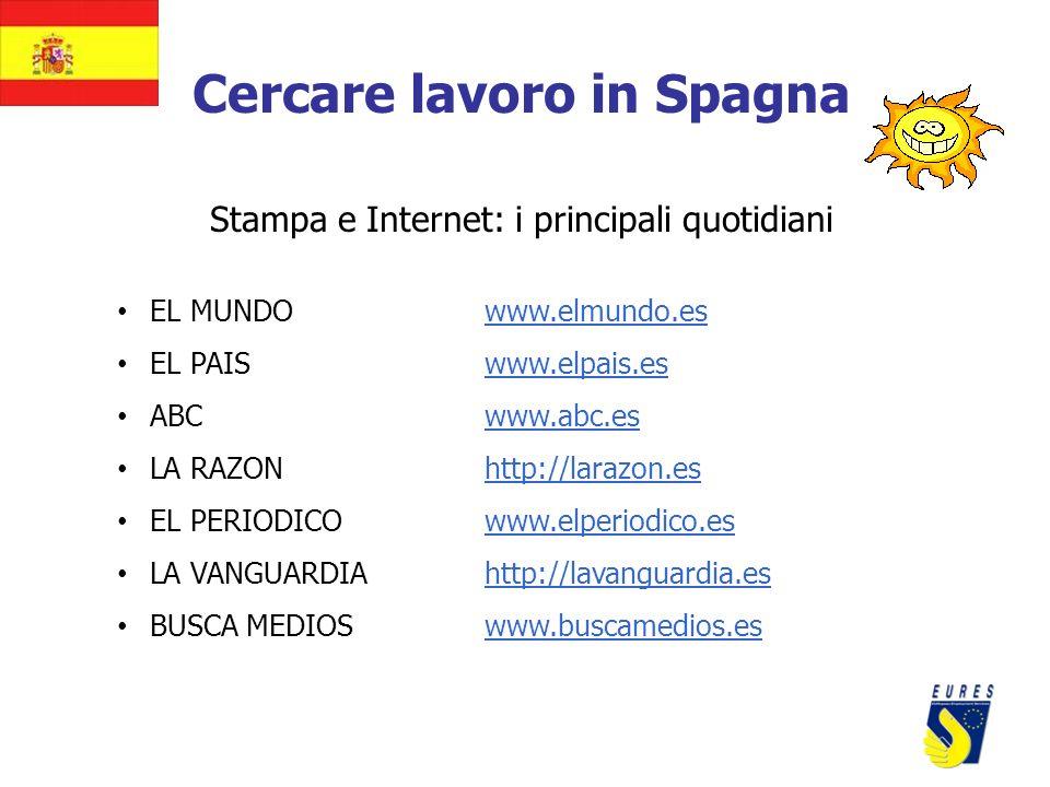 Cercare lavoro in Spagna Stampa e Internet: i principali quotidiani EL MUNDOwww.elmundo.es EL PAIS www.elpais.es ABCwww.abc.es LA RAZONhttp://larazon.