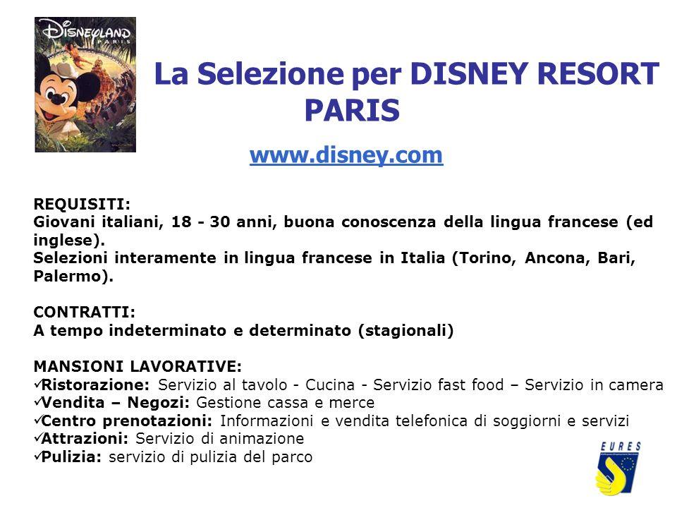 La Selezione per DISNEY RESORT PARIS www.disney.com REQUISITI: Giovani italiani, 18 - 30 anni, buona conoscenza della lingua francese (ed inglese). Se