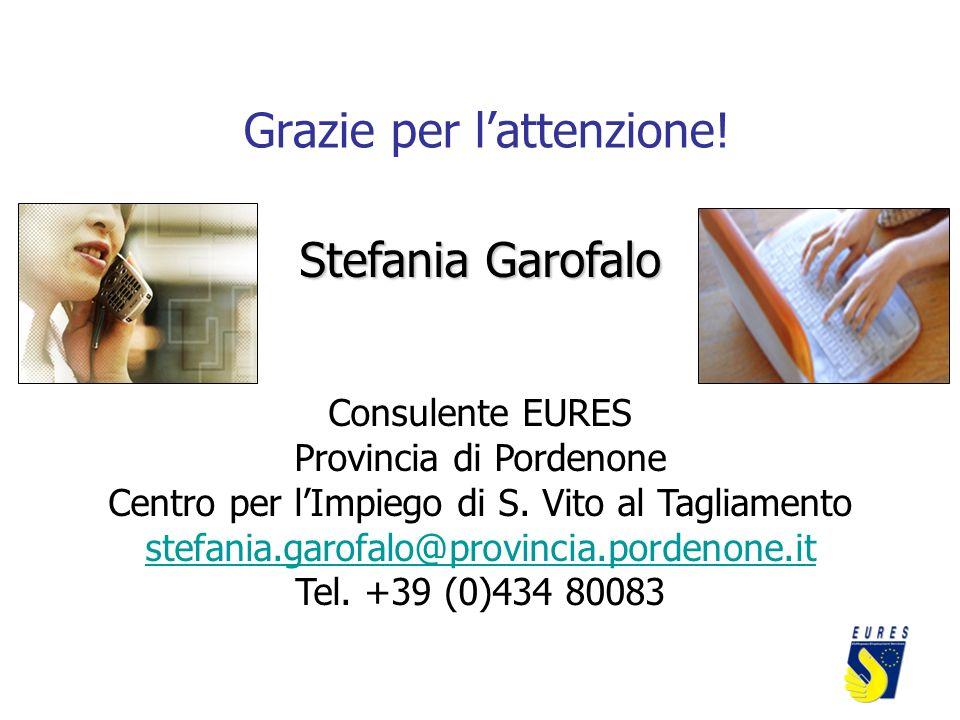 Grazie per lattenzione! Stefania Garofalo Consulente EURES Provincia di Pordenone Centro per lImpiego di S. Vito al Tagliamento stefania.garofalo@prov
