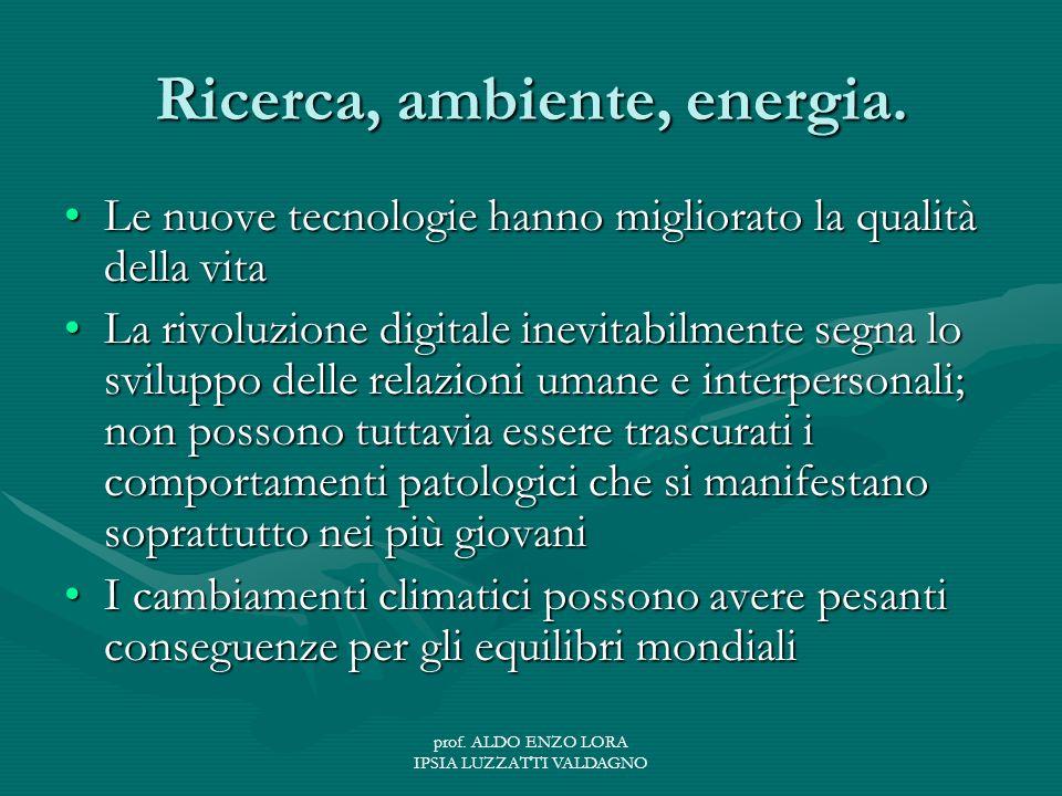 prof. ALDO ENZO LORA IPSIA LUZZATTI VALDAGNO Ricerca, ambiente, energia.