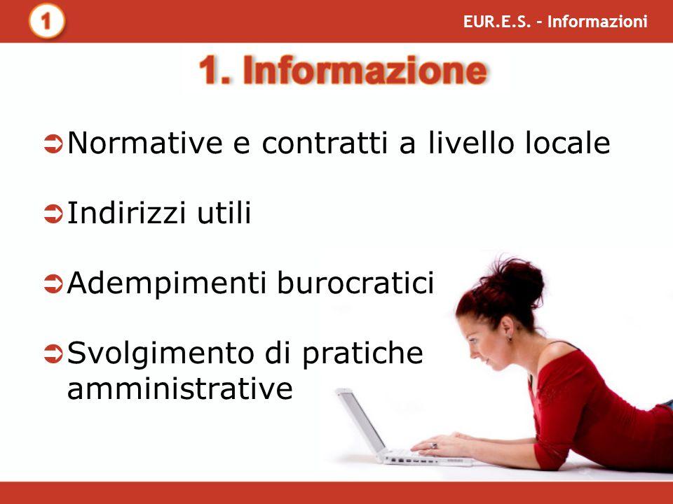 Normative e contratti a livello locale Indirizzi utili Adempimenti burocratici Svolgimento di pratiche amministrative EUR.E.S.
