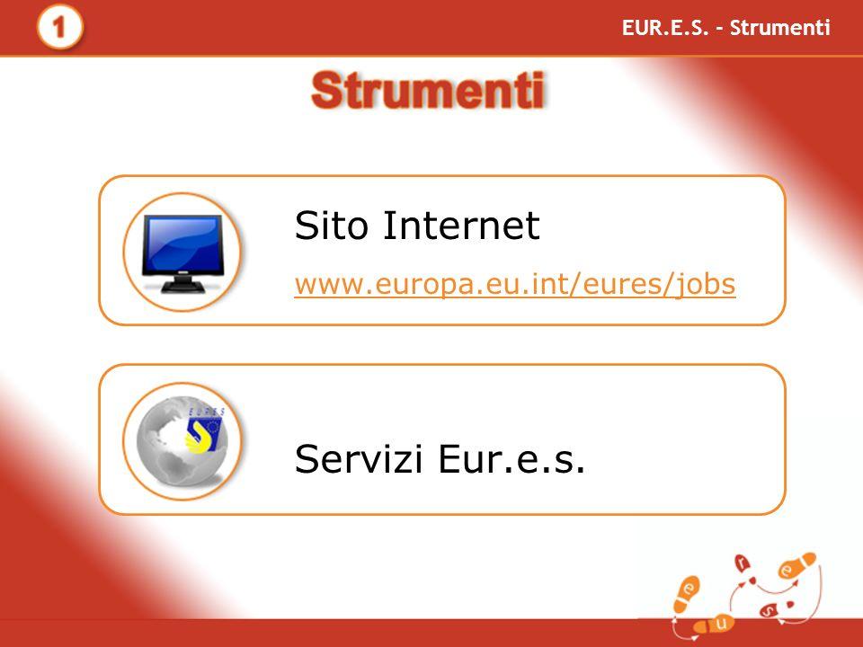 Sito Internet www.europa.eu.int/eures/jobs Servizi Eur.e.s. EUR.E.S. - Strumenti