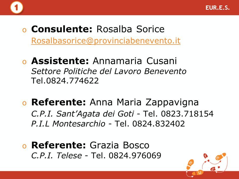o Consulente: Rosalba Sorice Rosalbasorice@provinciabenevento.it o Assistente: Annamaria Cusani Settore Politiche del Lavoro Benevento Tel.0824.774622 o Referente: Anna Maria Zappavigna C.P.I.