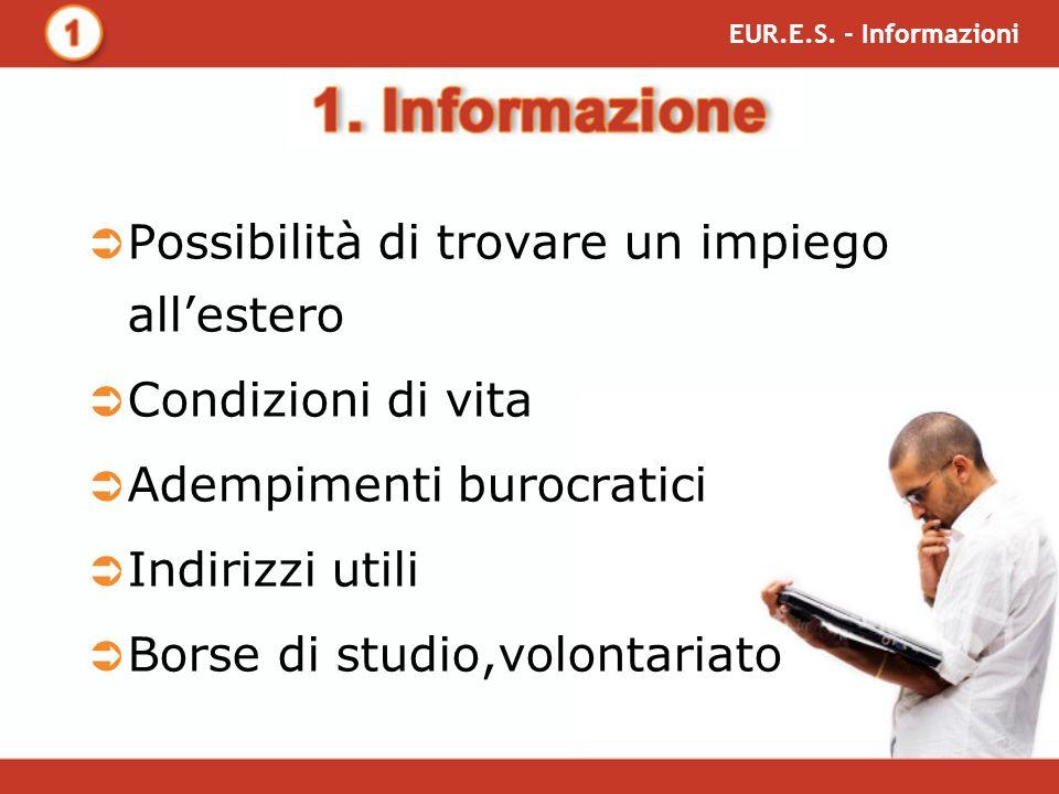 Possibilità di trovare un impiego allestero Condizioni di vita Adempimenti burocratici Indirizzi utili Borse di studio,volontariato EUR.E.S.