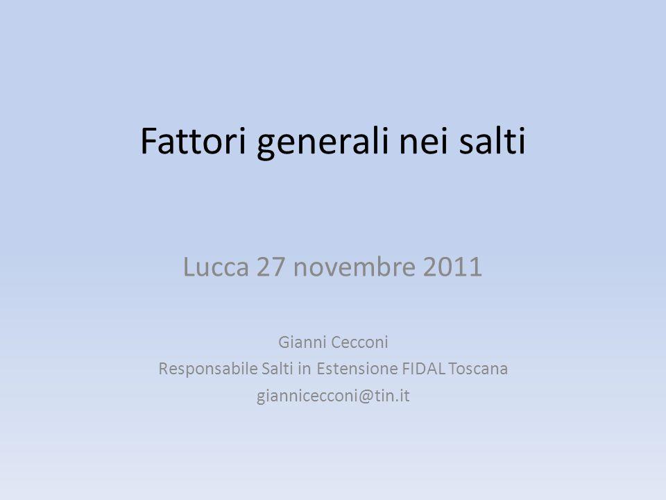 Fattori generali nei salti Lucca 27 novembre 2011 Gianni Cecconi Responsabile Salti in Estensione FIDAL Toscana giannicecconi@tin.it