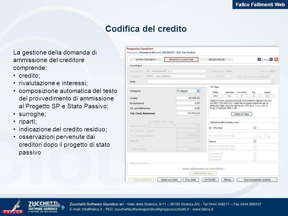 Codifica del credito Fallco Fallimenti Web La gestione della domanda di ammissione del creditore comprende: credito; rivalutazione e interessi; compos
