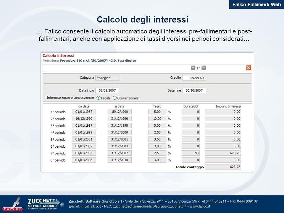 … Fallco consente il calcolo automatico degli interessi pre-fallimentari e post- fallimentari, anche con applicazione di tassi diversi nei periodi con