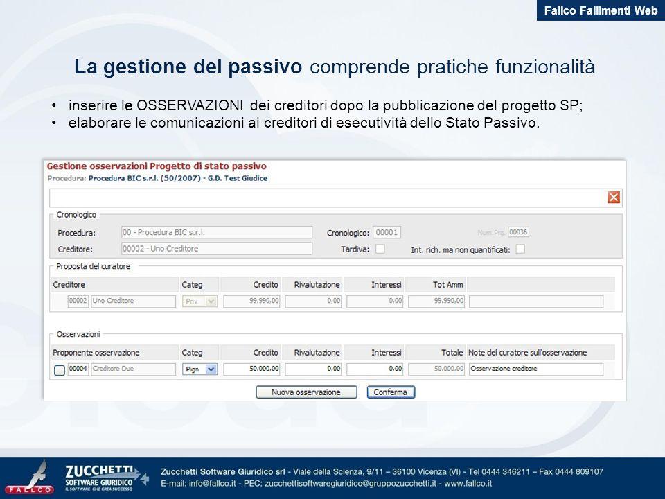 La gestione del passivo comprende pratiche funzionalità inserire le OSSERVAZIONI dei creditori dopo la pubblicazione del progetto SP; elaborare le comunicazioni ai creditori di esecutività dello Stato Passivo.